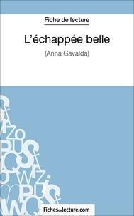 Amandine Lilois et  Fichesdelecture.com - L'échappée belle - Analyse complète de l'oeuvre.