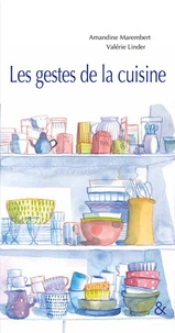 Amandine Marembert et Valérie Linder - Les gestes de la cuisine.