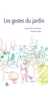 Amandine Marembert et Valérie Linder - Les Gestes du jardin.