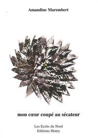 Amandine Marembert - Mon coeur coupé au sécateur - Prix des Trouvères des lycéens 2009.