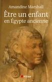 Amandine Marshall - Etre un enfant en Egypte ancienne.
