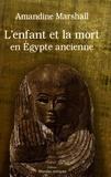 Amandine Marshall - L'enfant et la mort en Egypte ancienne.