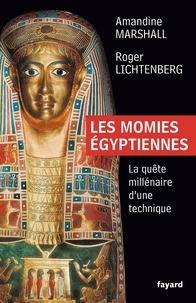 Amandine Marshall et Roger Lichtenberg - Les momies égyptiennes - la quête millénaire d'une technique.