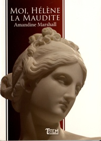 Amandine Marshall - Moi, Hélène la Maudite.