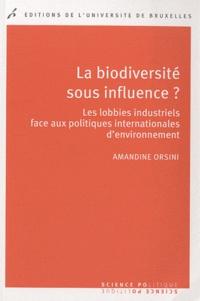 Amandine Orsini - La biodiversité sous influence ? - Les lobbies industrielles face aux politiques internationales d'environnement.
