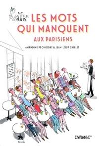 Amandine Péchiodat et Jean-Loup Chiflet - Les mots qui manquent aux Parisiens.