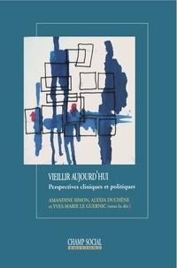 Amandine Simon et Alexia Duchêne - Vieillir aujourd'hui - Perspectives cliniques et politiques.