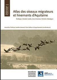Amandine Theillout et Aurélien Besnard - Atlas des oiseaux migrateurs et hivernants d'aquitaine - Dordogne, Gironde, Landes, Lot-de-Garonne, Pyrénées-Atlantiques.