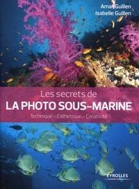 Amar Guillen et Isabelle Guillen - Les secrets de la photo sous-marine - Technique-esthétique-créativité.