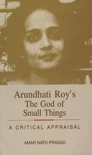 Amar Nath Prasad - Arundhati Roy's, The God of Small Things - A Critical Appraisal.