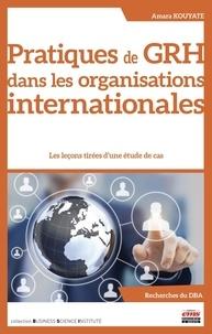 Amara Kouyate - Pratiques de GRH dans les organisations internationales - Les leçons tirées d'une étude de cas.