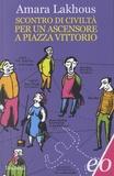 Amara Lakhous - Scontro di civiltà per un ascensore a Piazza Vittorio.
