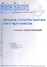 Laurent Mucchielli - Faire Savoirs N° 11, décembre 2014 : Délinquance, criminalité et banditisme dans la région marseillaise.