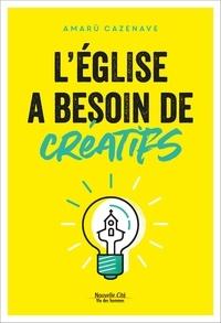 Amaru Cazenave - L'Eglise a besoin de créatifs.