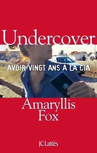 Undercover. Avoir vingt ans à la CIA