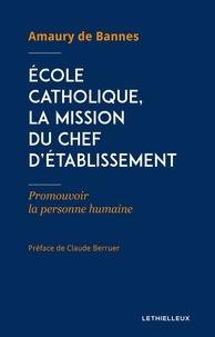 Amaury de Bannes - École catholique, la mission du chef d'établissement - Promouvoir la personne humaine.