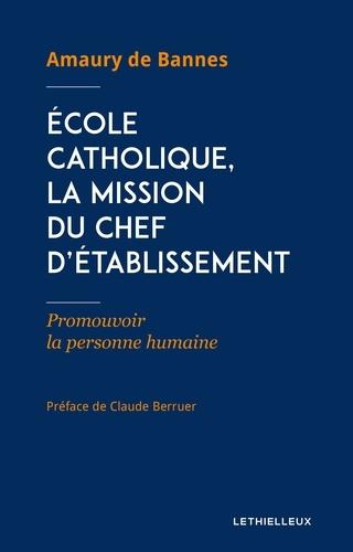 École catholique, la mission du chef d'établissement. Promouvoir la personne humaine
