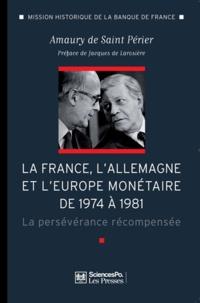 Amaury de Saint Périer et Jacques de Larosière - La France, l'Allemagne et l'Europe monétaire de 1974 à 1981 - La persévérance récompensée.