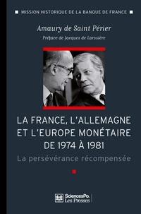Amaury de Saint Périer - La France, l'Allemagne et l'Europe monétaire de 1974 à 1981 - La persévérance récompensée.
