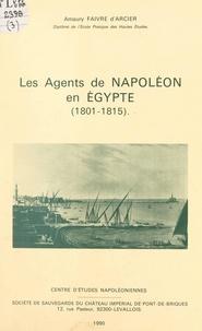 Amaury Faivre d'Arcier et Jean Tulard - Les agents de Napoléon en Égypte (1801-1815).
