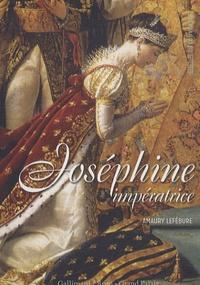 Amaury Lefébure - Joséphine impératrice.