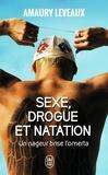 Amaury Leveaux - Sexe, drogue et natation - Un nageur brise l'omerta.