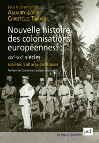 Amaury Lorin et Christelle Taraud - Nouvelle histoire des colonisations européennes (XIXe-XXe siècles) - Sociétés, cultures, politiques.