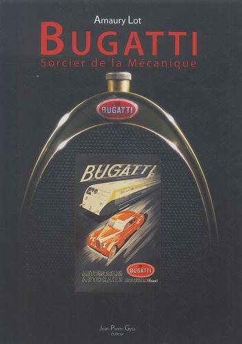 Amaury Lot - Bugatti - Sorcier de la mécanique.