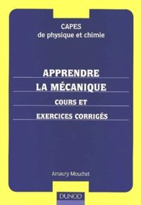 Apprendre la mécanique. Cours et exercices corrigés - Amaury Mouchet |
