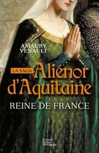 Amaury Venault - Aliénor d'Aquitaine Tome 2 : Reine de France !.