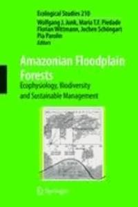 Wolfgang  J. Junk - Amazonian Floodplain Forests - Ecophysiology, Biodiversity and Sustainable Management.