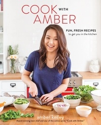 Amber Kelley et Jamie Oliver - Cook with Amber - Fun, Fresh Recipes to Get You in the Kitchen.