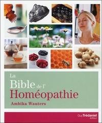 Ambika Wauters - La Bible de l'homéopathie.