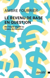 Téléchargements ebooks Le revenu de base en question  - De l'impôt négatif au revenu de transition 9782897195502  par Ambre Fourrier (Litterature Francaise)