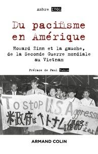 Ambre Ivol - Du pacifisme en Amérique - Howard Zinn et la gauche, de la Seconde Guerre mondiale au Vietnam.