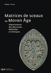 Ambre Vilain - Matrices de sceaux du Moyen Age - Département des monnaies, médailles et antiques.