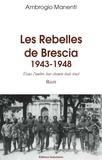 Ambrogio Manenti - Les Rebelles de Brescia - Dans l'ombre leur chemin était tracé (1943-1948).