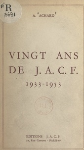 Ambroise Achard - Vingt ans de J. A. C. F., 1933-1953.