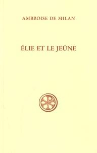 Ambroise de Milan - Elie et le jeûne.