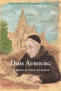 Ambroise-Dominique Salleron - Dom Aubourg - Un moine au coeur du monde.