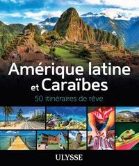 Ambroise Gabriel - Amérique latine et Caraïbes - 50 itinéraires de rêve.