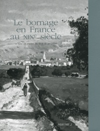 Ambroise Garlopeau - Le bornage en France au XIXe siècle - La mise en espace du droit de propriété Volume 2.