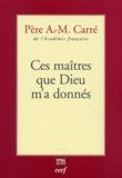 Ambroise-Marie Carré - Ces maîtres que Dieu m'a donnés.