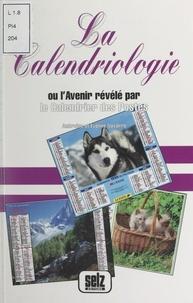 Ambroise Navarro et Eveline Navarro - La calendriologie - Ou L'avenir révélé par le calendrier des postes.