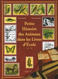 Ambroise Puaud et Bruno Dubrac - Petite Histoire des Animaux dans les Livres d'Ecole - 1850-1945.