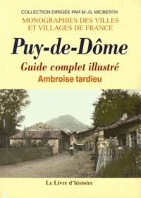 Ambroise Tardieu - Puy-de-Dôme - Guide complet illustré.