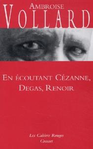 Ambroise Vollard - En écoutant Cézanne, Degas, Renoir.