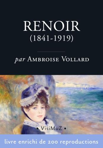 Pierre-Auguste Renoir (1841-1919). Sa vie et son œuvre