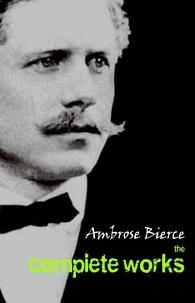 Ambrose Bierce - Ambrose Bierce: The Complete Works.