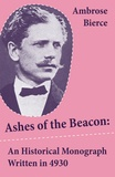 Ambrose Bierce - Ashes of the Beacon: An Historical Monograph Written in 4930 (Unabridged).